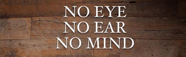 No Eye, No Ear, NoMind